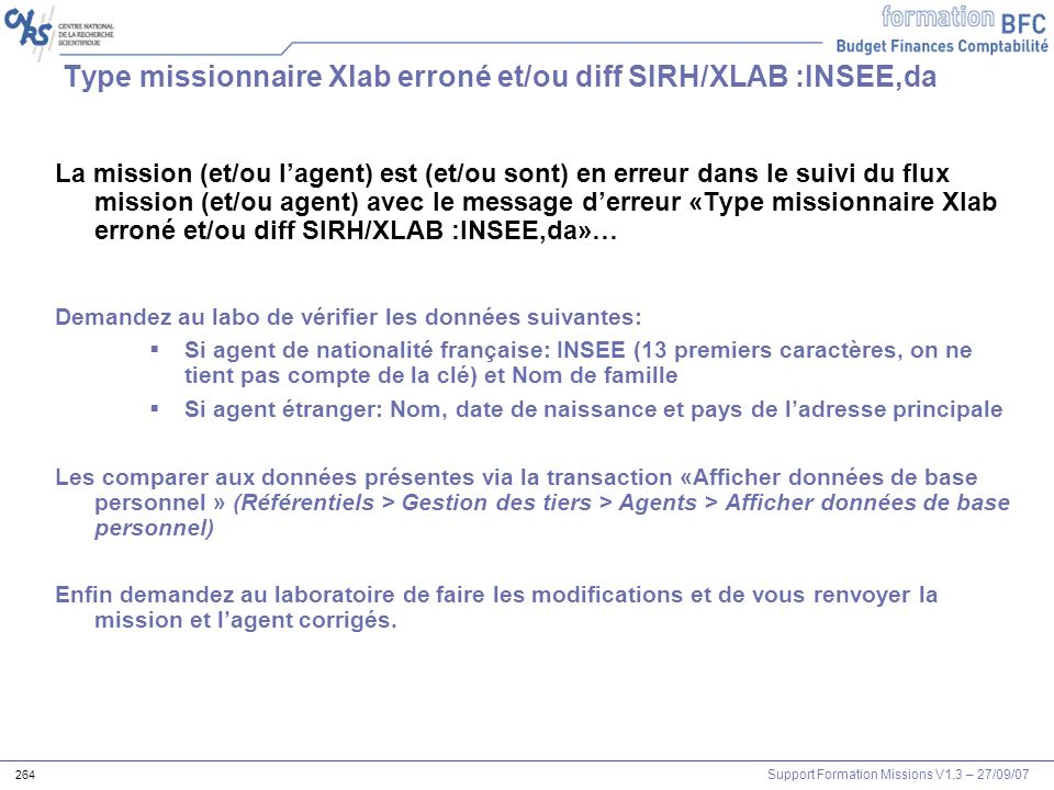 Support Formation Missions V1.3 – 27/09/07 264 Type missionnaire Xlab erroné et/ou diff SIRH/XLAB :INSEE,da La mission (et/ou lagent) est (et/ou sont)