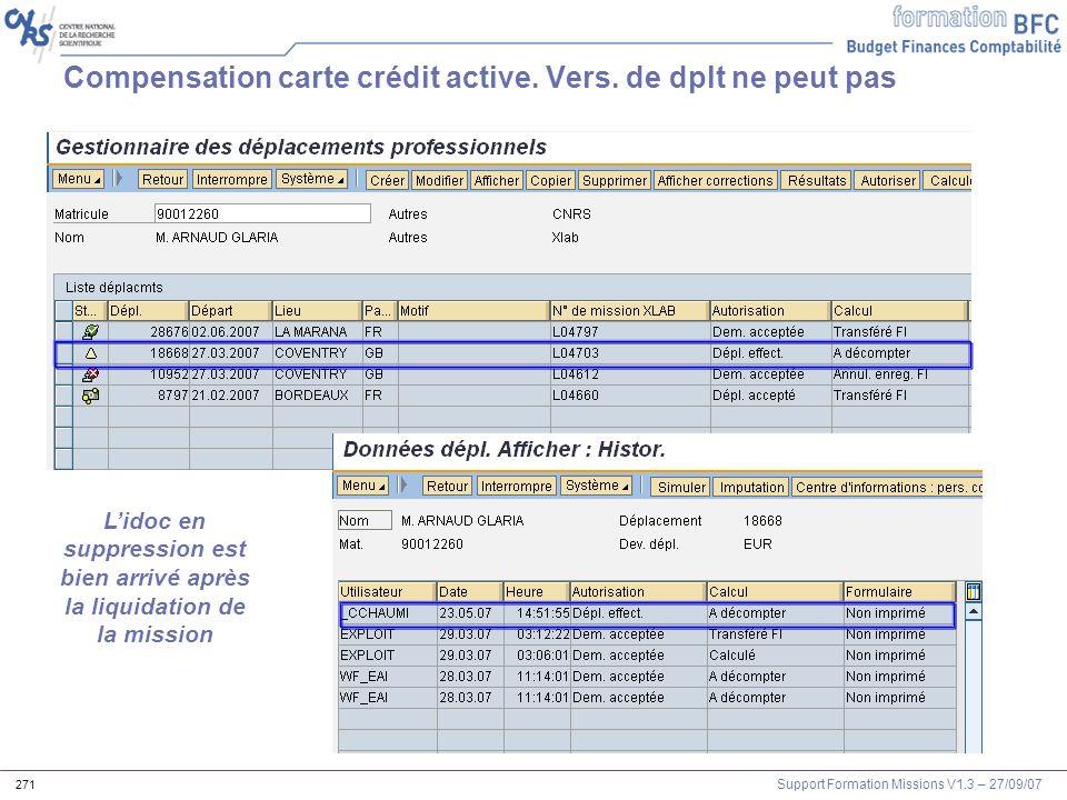 Support Formation Missions V1.3 – 27/09/07 271 Lidoc en suppression est bien arrivé après la liquidation de la mission Compensation carte crédit activ