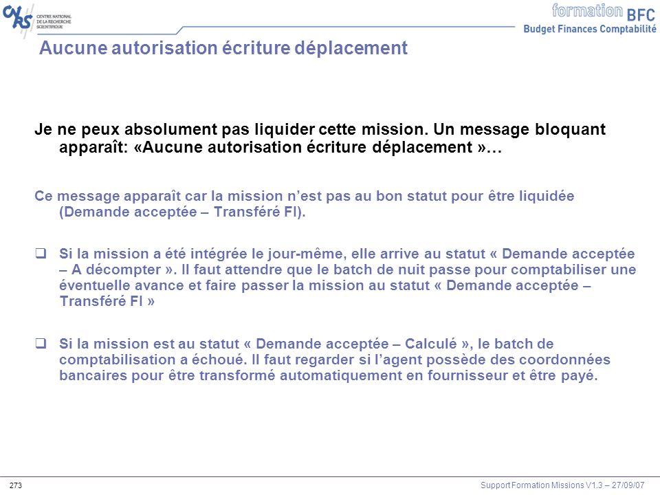 Support Formation Missions V1.3 – 27/09/07 273 Aucune autorisation écriture déplacement Je ne peux absolument pas liquider cette mission. Un message b