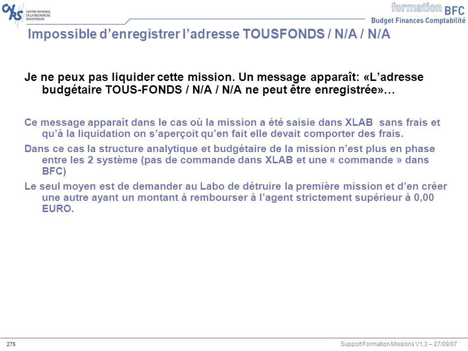 Support Formation Missions V1.3 – 27/09/07 275 Impossible denregistrer ladresse TOUSFONDS / N/A / N/A Je ne peux pas liquider cette mission. Un messag