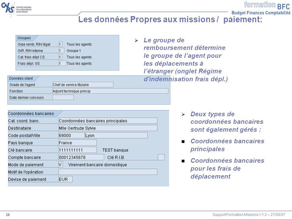 Support Formation Missions V1.3 – 27/09/07 28 Les données Propres aux missions / paiement: Deux types de coordonnées bancaires sont également gérés :
