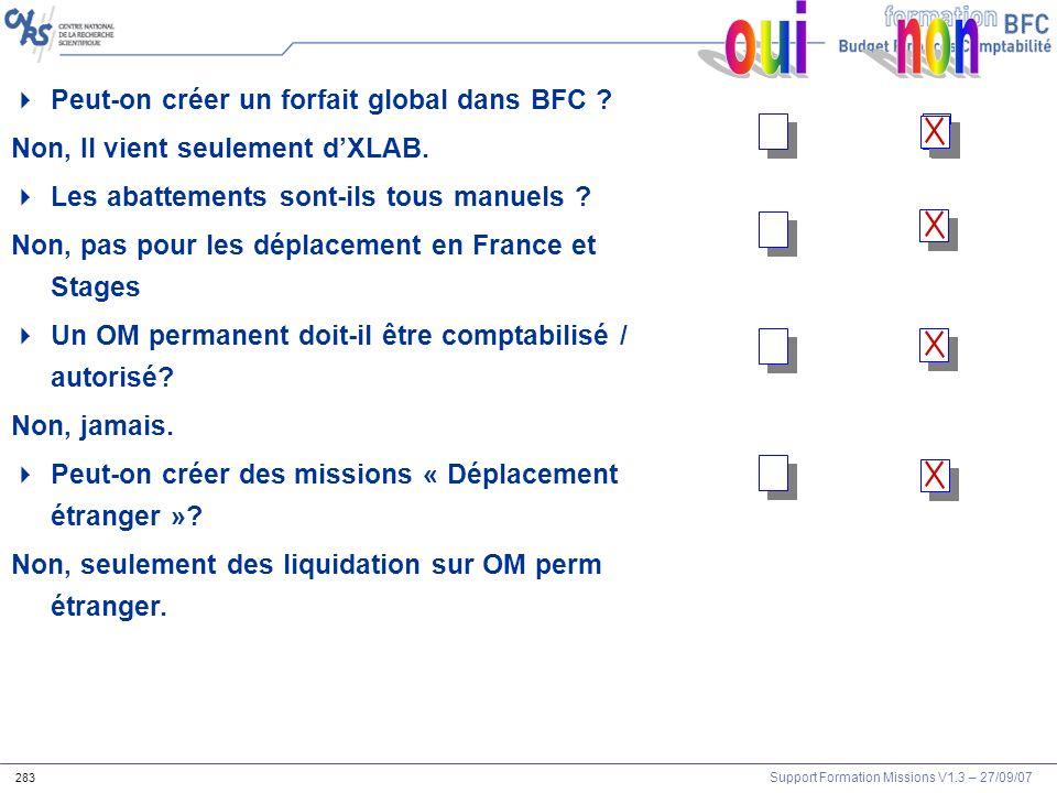 Support Formation Missions V1.3 – 27/09/07 283 Peut-on créer un forfait global dans BFC ? Non, Il vient seulement dXLAB. Les abattements sont-ils tous