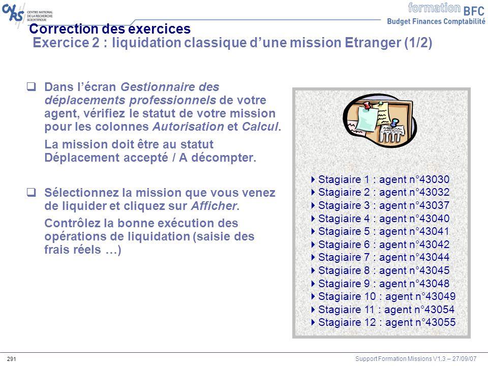 Support Formation Missions V1.3 – 27/09/07 291 Correction des exercices Exercice 2 : liquidation classique dune mission Etranger (1/2) Dans lécran Ges