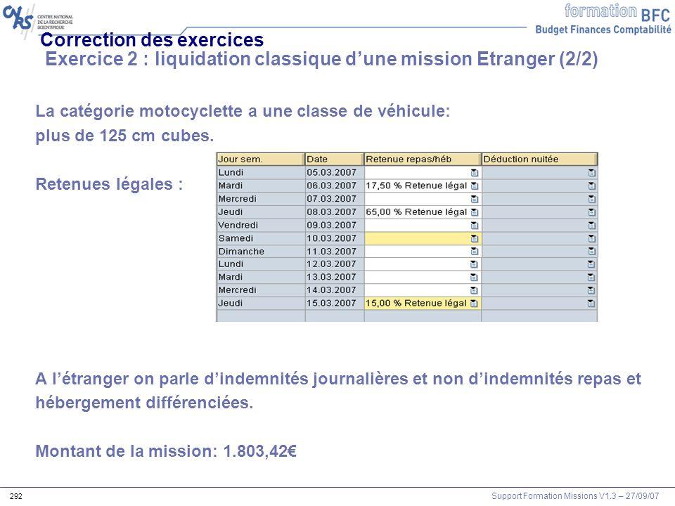 Support Formation Missions V1.3 – 27/09/07 292 Correction des exercices Exercice 2 : liquidation classique dune mission Etranger (2/2) La catégorie mo