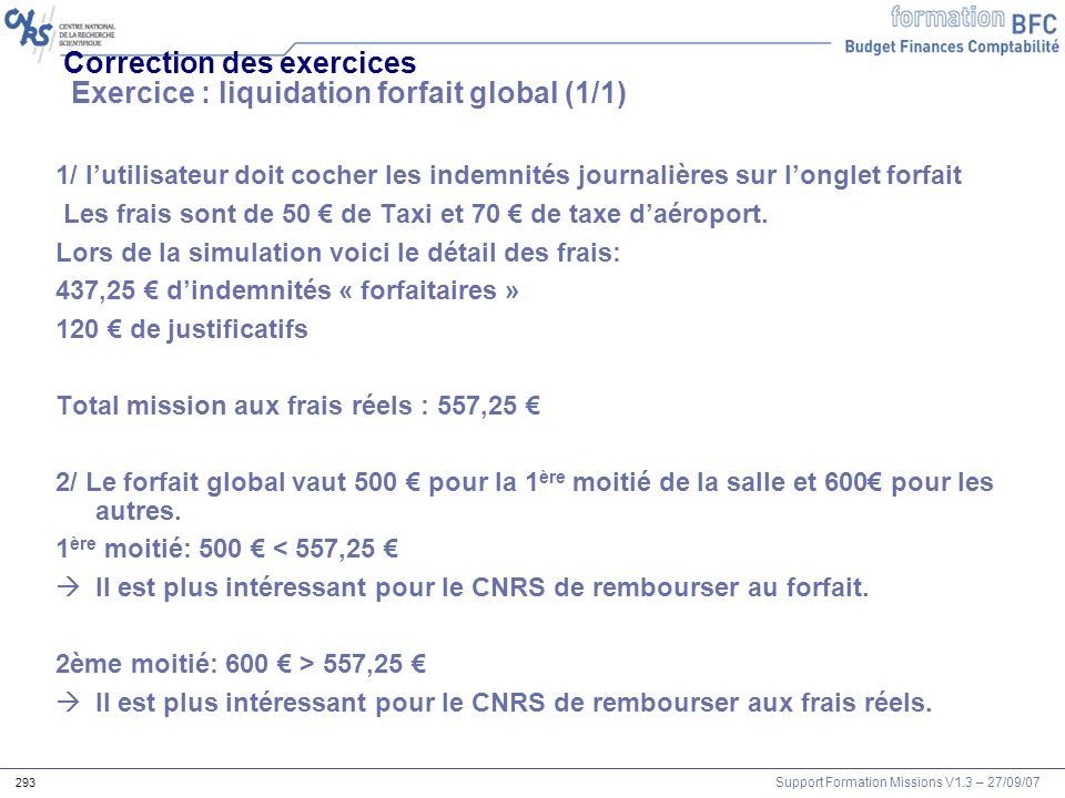 Support Formation Missions V1.3 – 27/09/07 293 Correction des exercices Exercice : liquidation forfait global (1/1) 1/ lutilisateur doit cocher les in