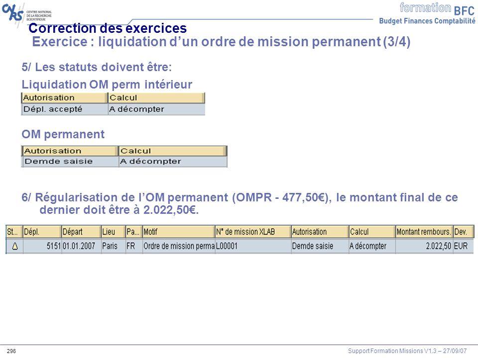 Support Formation Missions V1.3 – 27/09/07 296 Correction des exercices Exercice : liquidation dun ordre de mission permanent (3/4) 5/ Les statuts doi