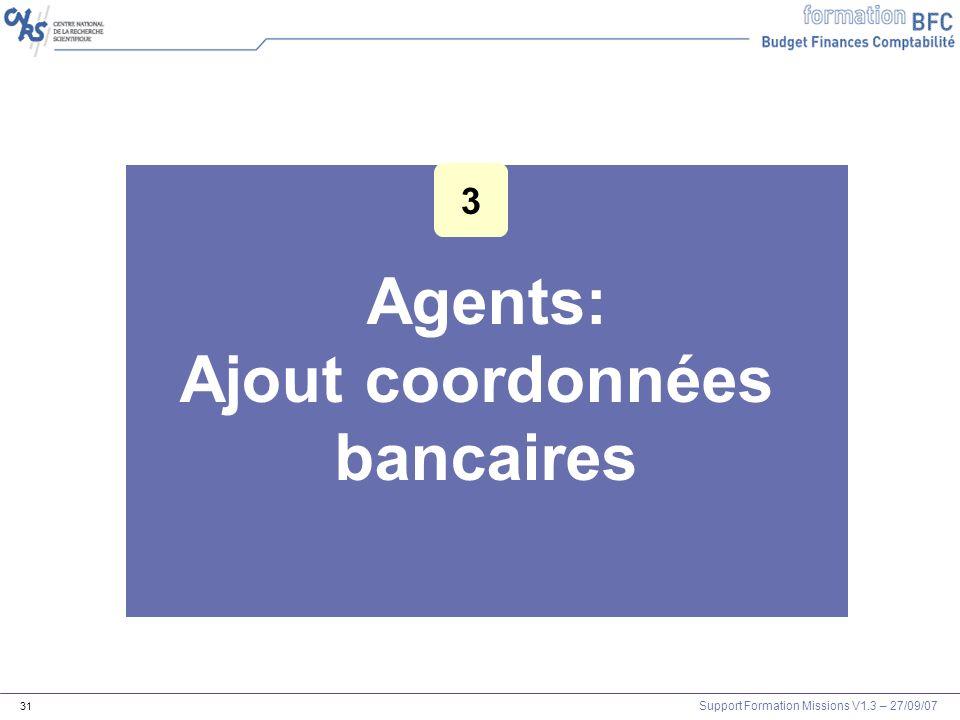 Support Formation Missions V1.3 – 27/09/07 31 Agents: Ajout coordonnées bancaires 3