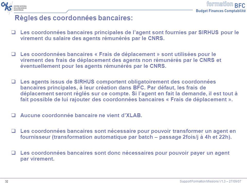 Support Formation Missions V1.3 – 27/09/07 32 Règles des coordonnées bancaires: Les coordonnées bancaires principales de lagent sont fournies par SIRH