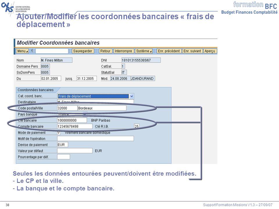 Support Formation Missions V1.3 – 27/09/07 38 Ajouter/Modifier les coordonnées bancaires « frais de déplacement » Seules les données entourées peuvent