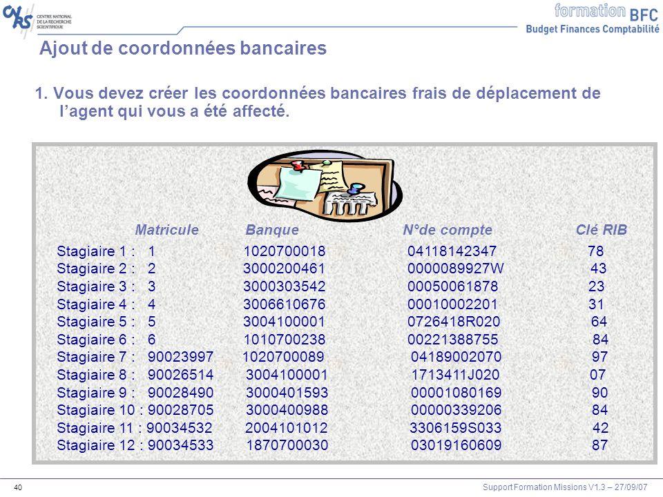 Support Formation Missions V1.3 – 27/09/07 40 Ajout de coordonnées bancaires 1. Vous devez créer les coordonnées bancaires frais de déplacement de lag