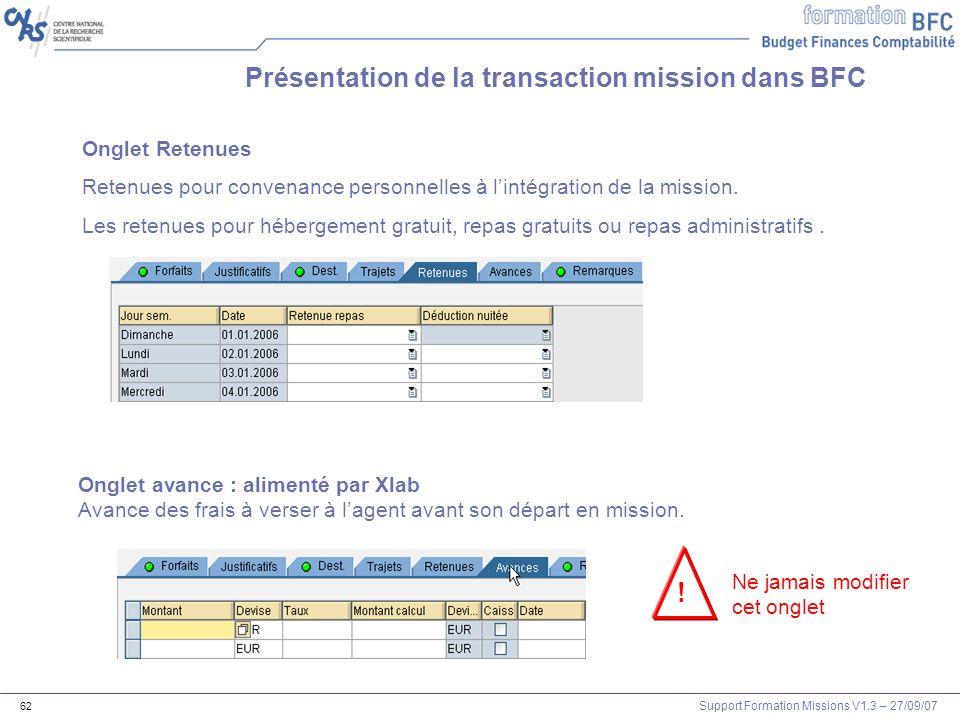 Support Formation Missions V1.3 – 27/09/07 62 Présentation de la transaction mission dans BFC Onglet Retenues Retenues pour convenance personnelles à