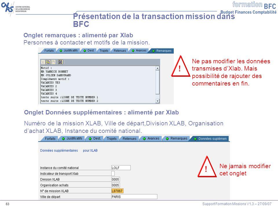 Support Formation Missions V1.3 – 27/09/07 63 Présentation de la transaction mission dans BFC Onglet remarques : alimenté par Xlab Personnes à contact