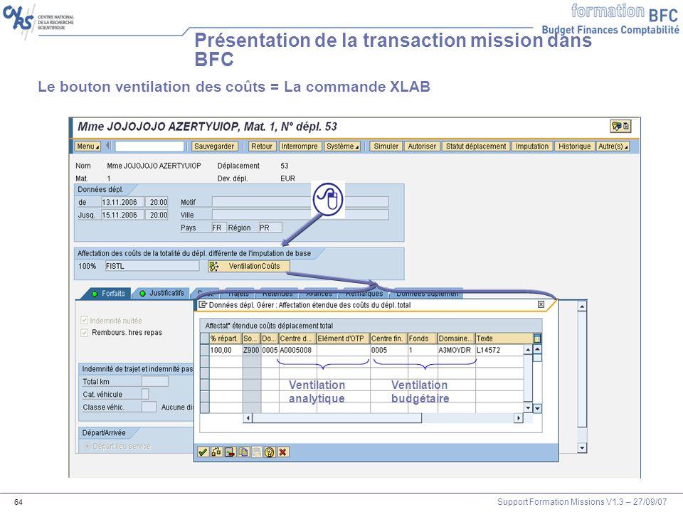 Support Formation Missions V1.3 – 27/09/07 64 Présentation de la transaction mission dans BFC Le bouton ventilation des coûts = La commande XLAB Venti