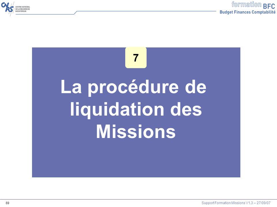 Support Formation Missions V1.3 – 27/09/07 69 La procédure de liquidation des Missions 7