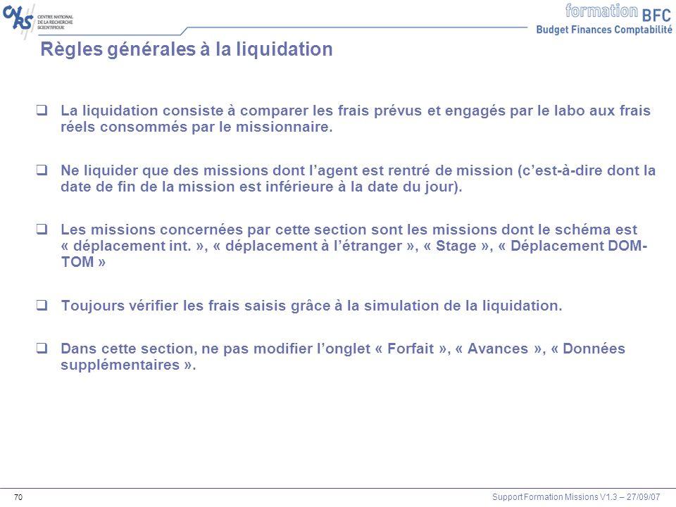Support Formation Missions V1.3 – 27/09/07 70 Règles générales à la liquidation La liquidation consiste à comparer les frais prévus et engagés par le