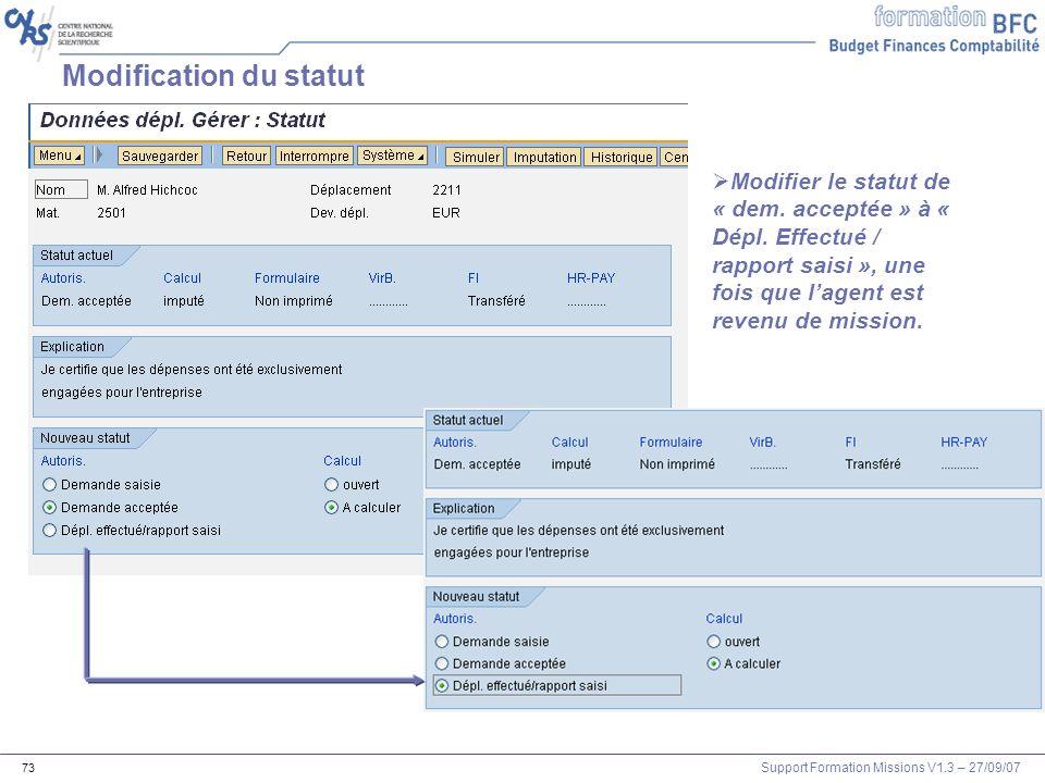 Support Formation Missions V1.3 – 27/09/07 73 Modification du statut Modifier le statut de « dem. acceptée » à « Dépl. Effectué / rapport saisi », une