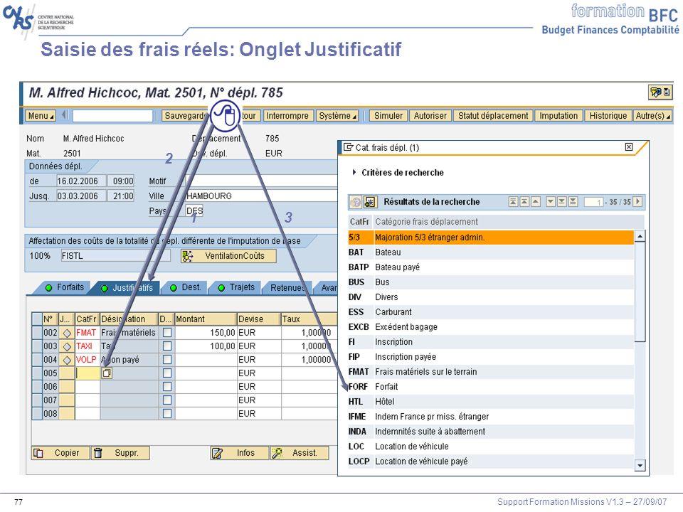 Support Formation Missions V1.3 – 27/09/07 77 Saisie des frais réels: Onglet Justificatif 1 2 3