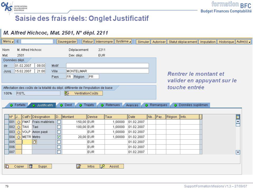 Support Formation Missions V1.3 – 27/09/07 79 Saisie des frais réels: Onglet Justificatif Rentrer le montant et valider en appuyant sur le touche entr
