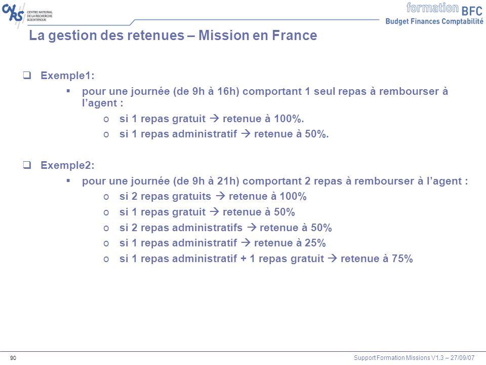 Support Formation Missions V1.3 – 27/09/07 90 La gestion des retenues – Mission en France Exemple1: pour une journée (de 9h à 16h) comportant 1 seul r