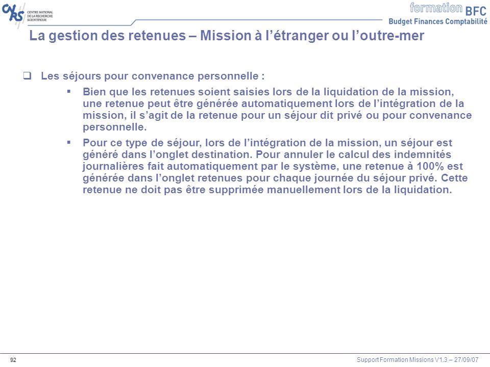 Support Formation Missions V1.3 – 27/09/07 92 La gestion des retenues – Mission à létranger ou loutre-mer Les séjours pour convenance personnelle : Bi
