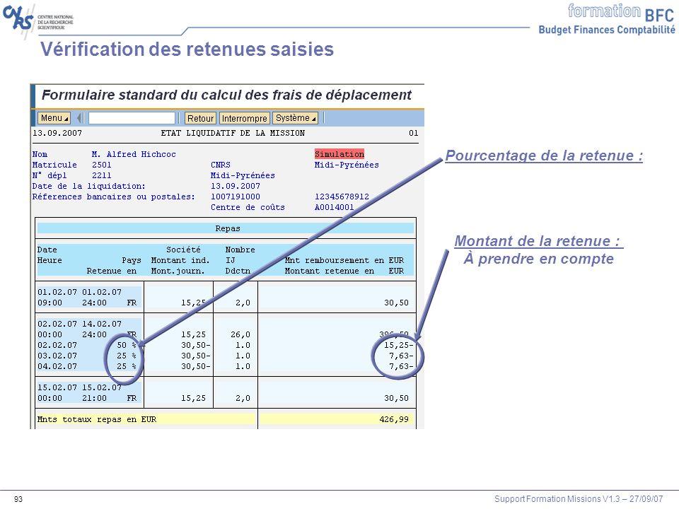 Support Formation Missions V1.3 – 27/09/07 93 Pourcentage de la retenue : Montant de la retenue : À prendre en compte Vérification des retenues saisie