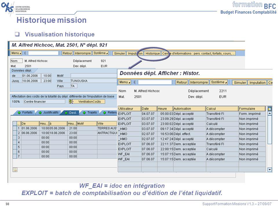 Support Formation Missions V1.3 – 27/09/07 98 Historique mission Visualisation historique WF_EAI = idoc en intégration EXPLOIT = batch de comptabilisa