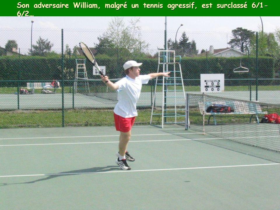 Son adversaire William, malgré un tennis agressif, est surclassé 6/1- 6/2…
