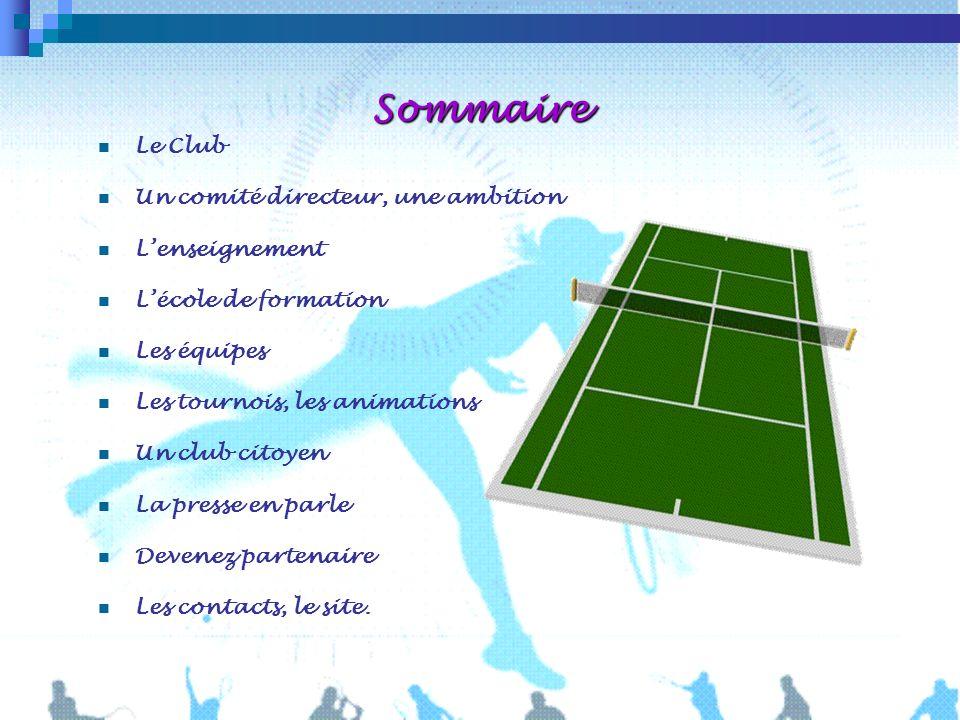 Sommaire Le Club Un comité directeur, une ambition Lenseignement Lécole de formation Les équipes Les tournois, les animations Un club citoyen La press