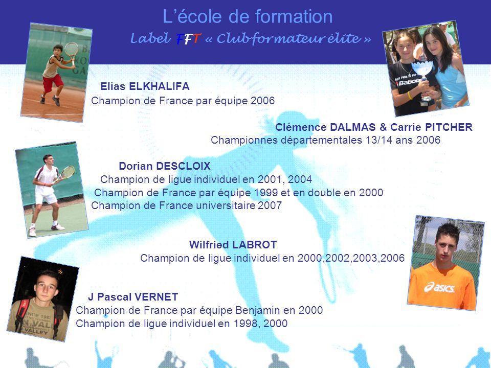 Lécole de formation Label FFT « Club formateur élite » Elias ELKHALIFA Champion de France par équipe 2006 Clémence DALMAS & Carrie PITCHER Championnes