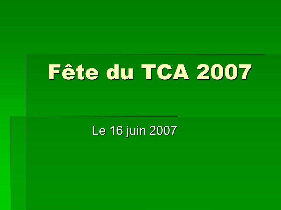 Fête du TCA 2007 Le 16 juin 2007