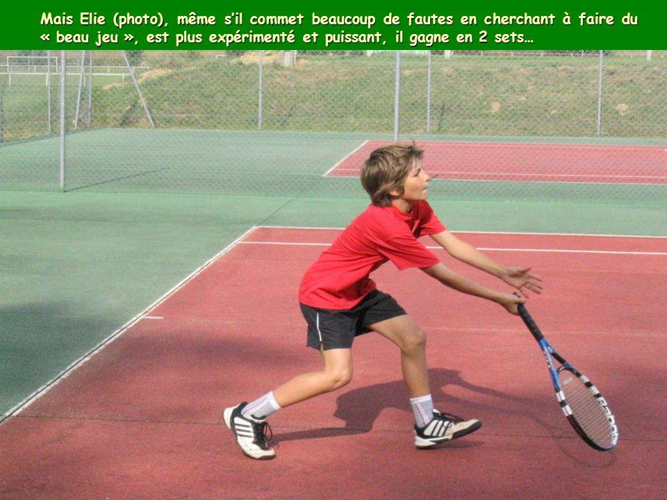 Mais Elie (photo), même sil commet beaucoup de fautes en cherchant à faire du « beau jeu », est plus expérimenté et puissant, il gagne en 2 sets…