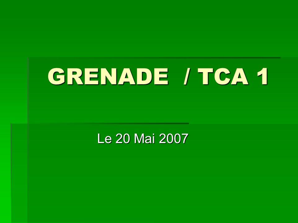 GRENADE / TCA 1 Le 20 Mai 2007