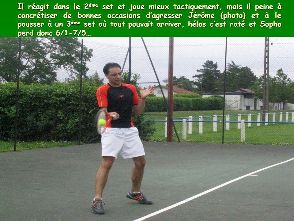 Il réagit dans le 2 ème set et joue mieux tactiquement, mais il peine à concrétiser de bonnes occasions dagresser Jérôme (photo) et à le pousser à un 3 ème set où tout pouvait arriver, hélas cest raté et Sopha perd donc 6/1-7/5…