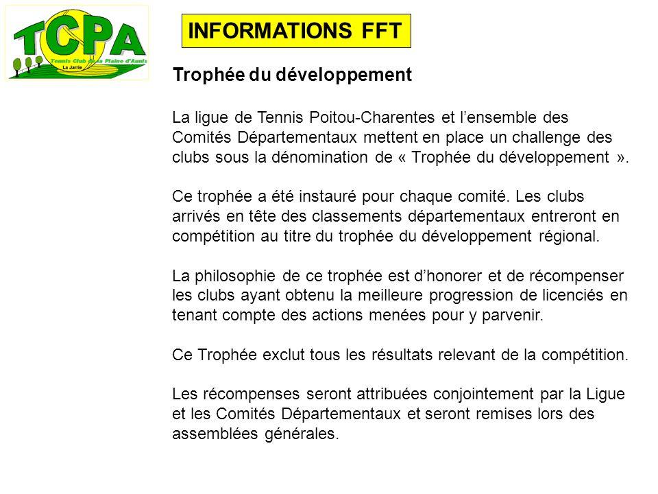 INFORMATIONS FFT Trophée du développement La ligue de Tennis Poitou-Charentes et lensemble des Comités Départementaux mettent en place un challenge des clubs sous la dénomination de « Trophée du développement ».