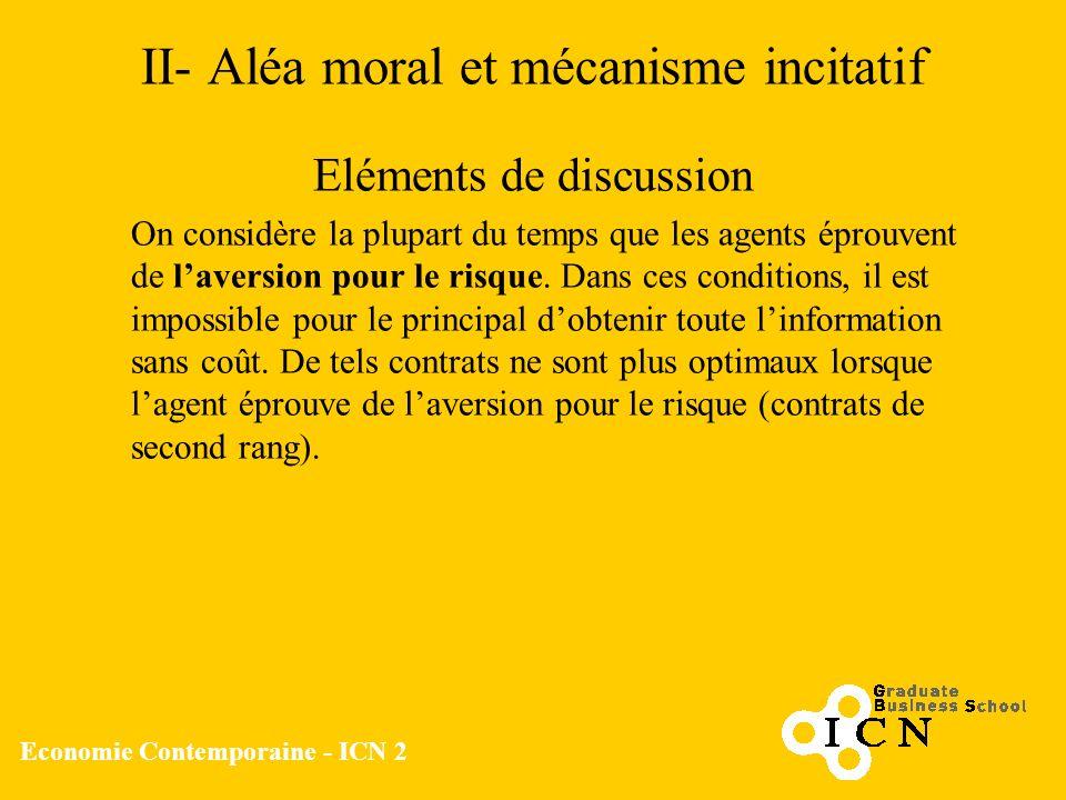 Economie Contemporaine - ICN 2 II- Aléa moral et mécanisme incitatif Eléments de discussion On considère la plupart du temps que les agents éprouvent