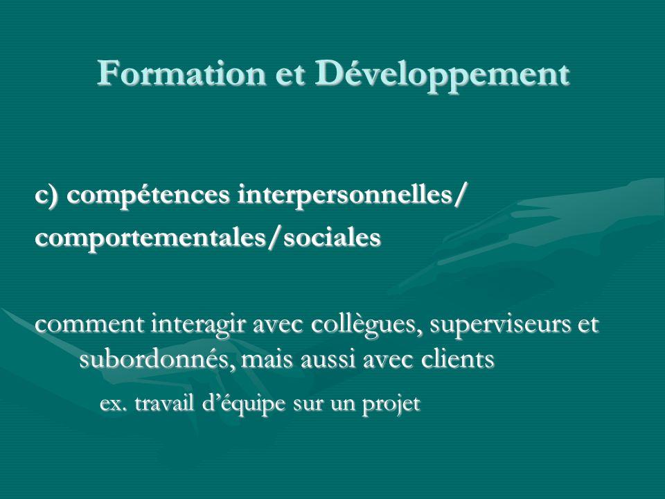 Formation et Développement c) compétences interpersonnelles/ comportementales/sociales comment interagir avec collègues, superviseurs et subordonnés, mais aussi avec clients ex.