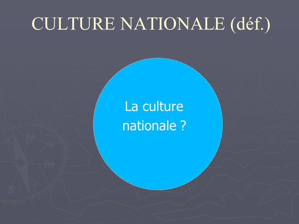 CULTURE NATIONALE (déf.) La culture nationale ? Valeurs Normes Société