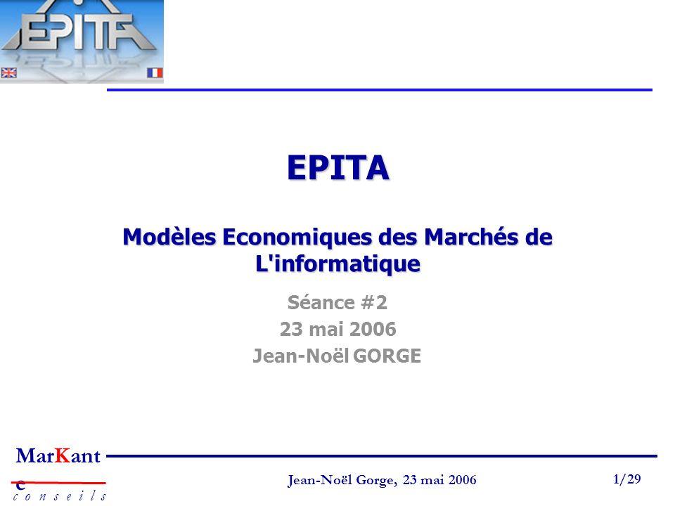 Page 1 Jean-Noël Gorge 3 mai 1999 1/58 MarKant e c o n s e i l s Jean-Noël Gorge, 23 mai 2006 1/29 EPITA Modèles Economiques des Marchés de L'informat