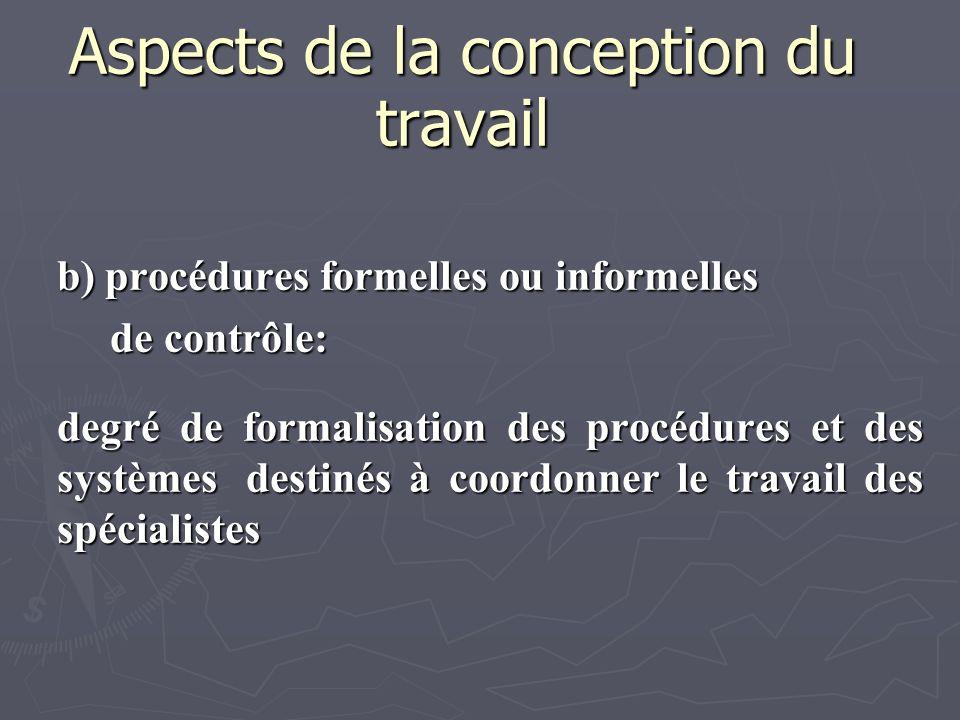 Aspects de la conception du travail b) procédures formelles ou informelles de contrôle: de contrôle: degré de formalisation des procédures et des syst