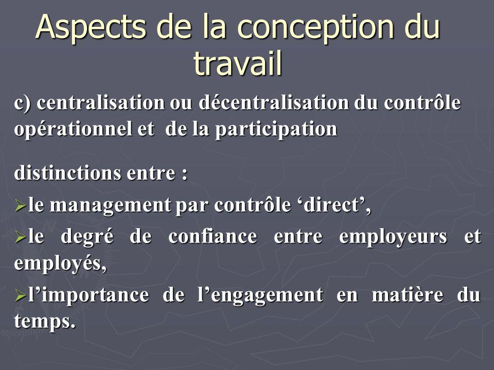 Aspects de la conception du travail c) centralisation ou décentralisation du contrôle opérationnel et de la participation distinctions entre : le mana