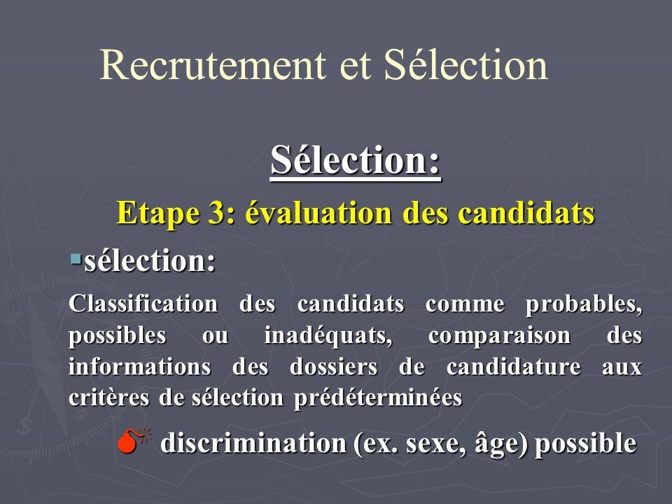 Recrutement et Sélection Sélection: Etape 3: évaluation des candidats sélection: sélection: Classification des candidats comme probables, possibles ou