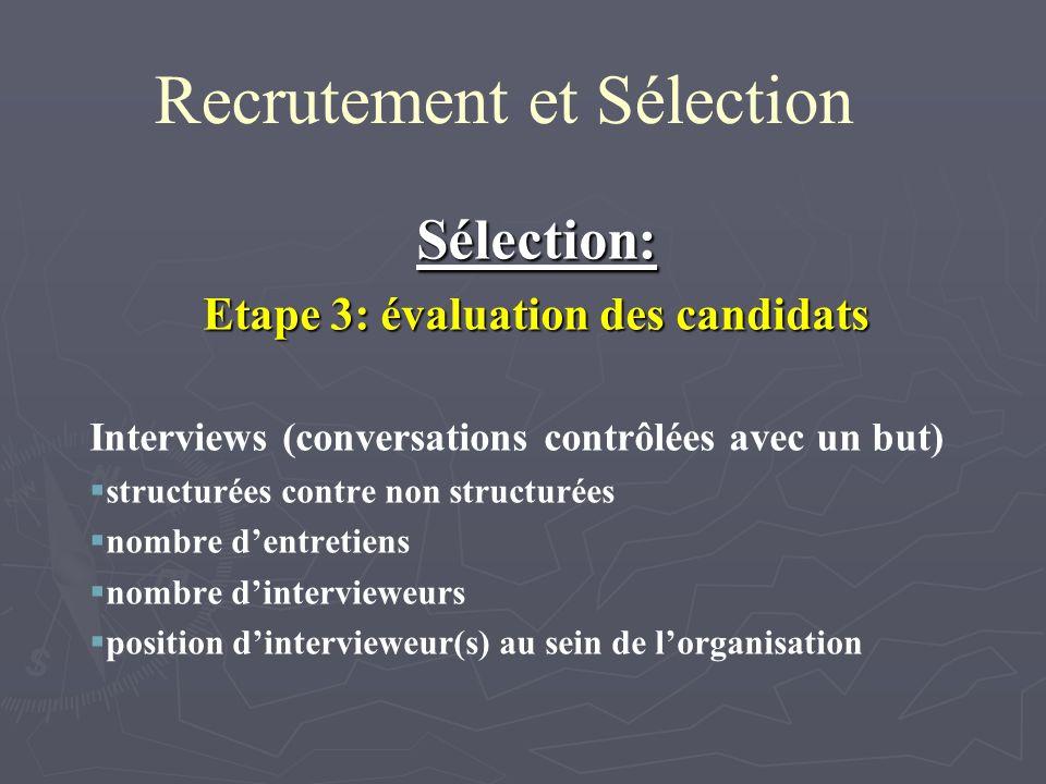Recrutement et Sélection Sélection: Etape 3: évaluation des candidats Interviews (conversations contrôlées avec un but) structurées contre non structu