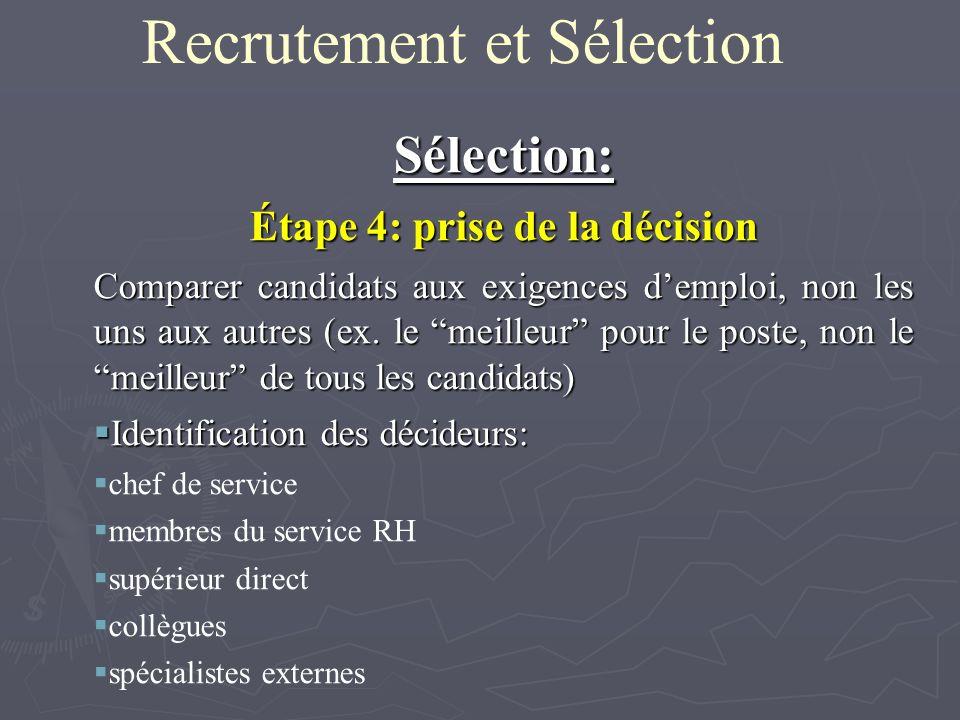 Recrutement et SélectionSélection: Étape 4: prise de la décision Comparer candidats aux exigences demploi, non les uns aux autres (ex. le meilleur pou