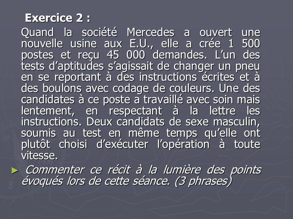 Exercice 2 : Exercice 2 : Quand la société Mercedes a ouvert une nouvelle usine aux E.U., elle a crée 1 500 postes et reçu 45 000 demandes. Lun des te