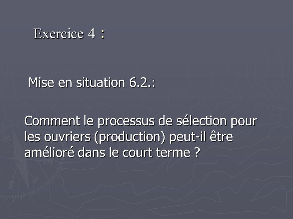 Exercice 4 : Mise en situation 6.2.: Mise en situation 6.2.: Comment le processus de sélection pour les ouvriers (production) peut-il être amélioré dans le court terme