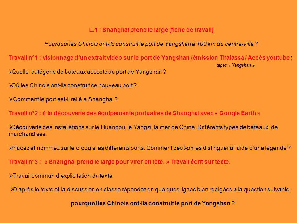 L.1 : Shanghai prend le large [fiche de travail] Pourquoi les Chinois ont-ils construit le port de Yangshan à 100 km du centre-ville ? Travail n°1 : v