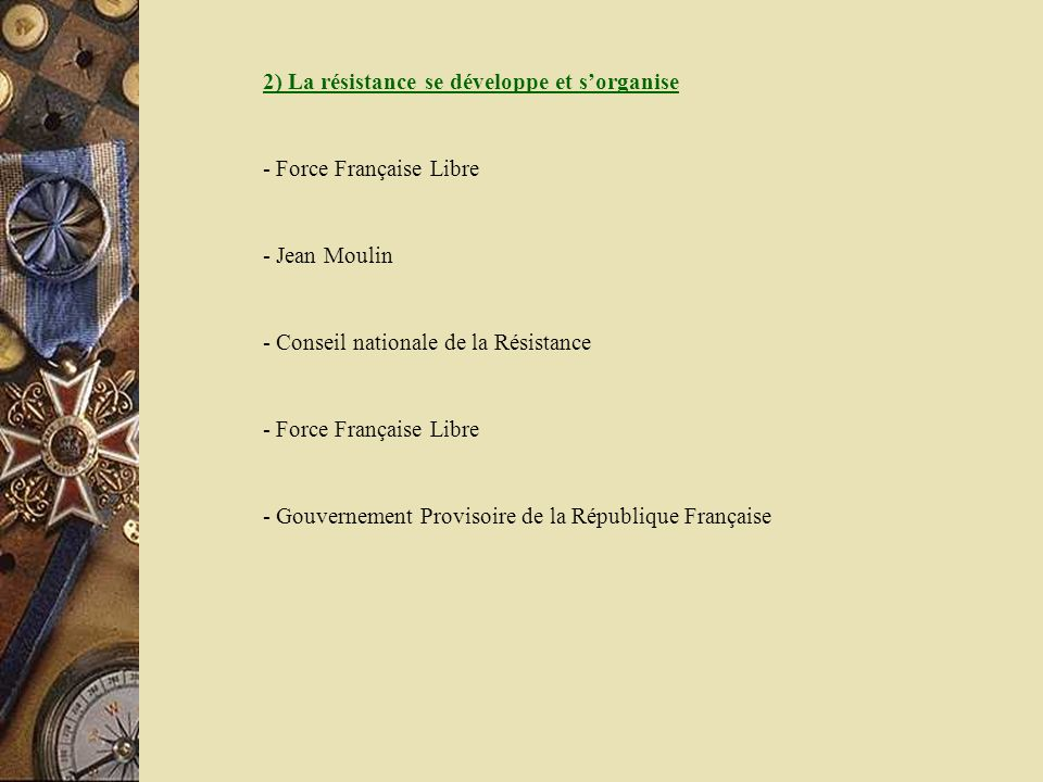 - Force Française Libre - Jean Moulin - Conseil nationale de la Résistance - Force Française Libre - Gouvernement Provisoire de la République Français