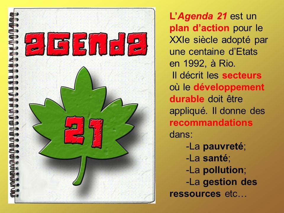 LAgenda 21 est un plan daction pour le XXIe siècle adopté par une centaine dEtats en 1992, à Rio. Il décrit les secteurs où le développement durable d