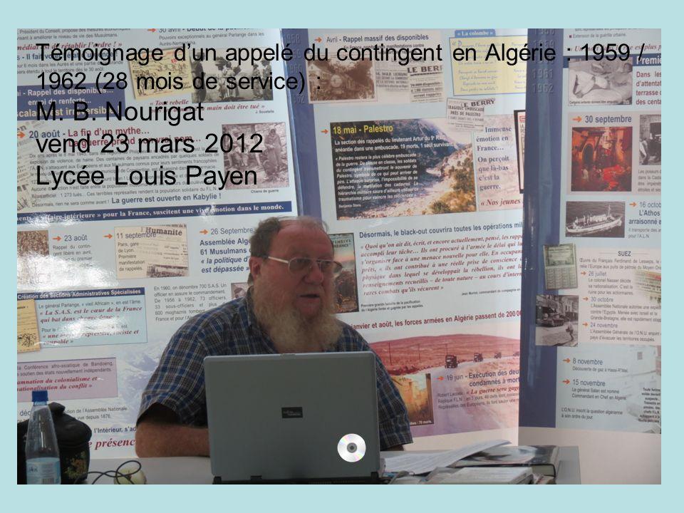 Témoignage dun appelé du contingent en Algérie : 1959 / 1962 (28 mois de service) : M. B. Nourigat vend 23 mars 2012 Lycée Louis Payen