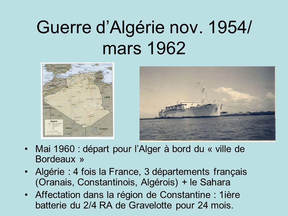 Guerre dAlgérie nov. 1954/ mars 1962 Mai 1960 : départ pour lAlger à bord du « ville de Bordeaux » Algérie : 4 fois la France, 3 départements français